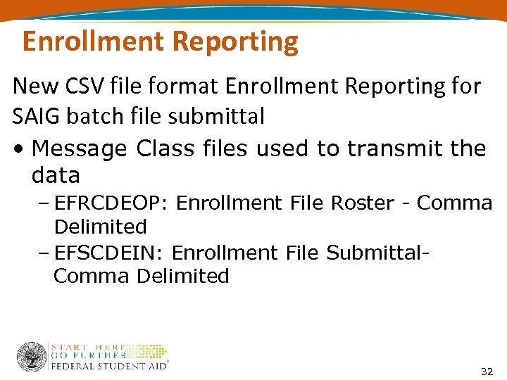 Enrollment Reporting New CSV file format Enrollment Reporting for SAIG batch file submittal •