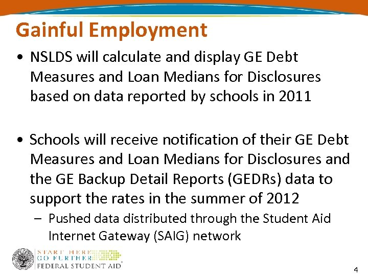 Gainful Employment • NSLDS will calculate and display GE Debt Measures and Loan Medians