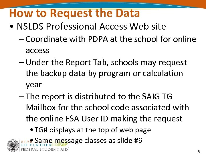 How to Request the Data • NSLDS Professional Access Web site – Coordinate with