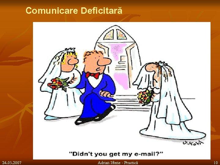 Comunicare Deficitară 24. 03. 2007 Adrian Iftene - Practică 10