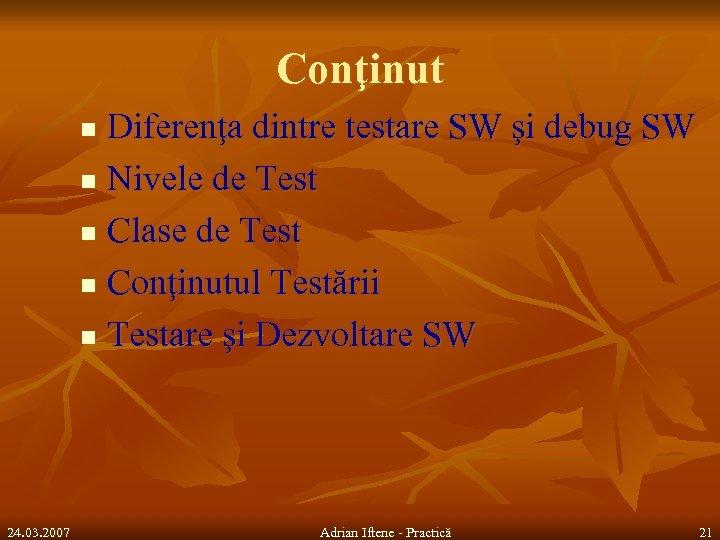 Conţinut Diferenţa dintre testare SW şi debug SW n Nivele de Test n Clase