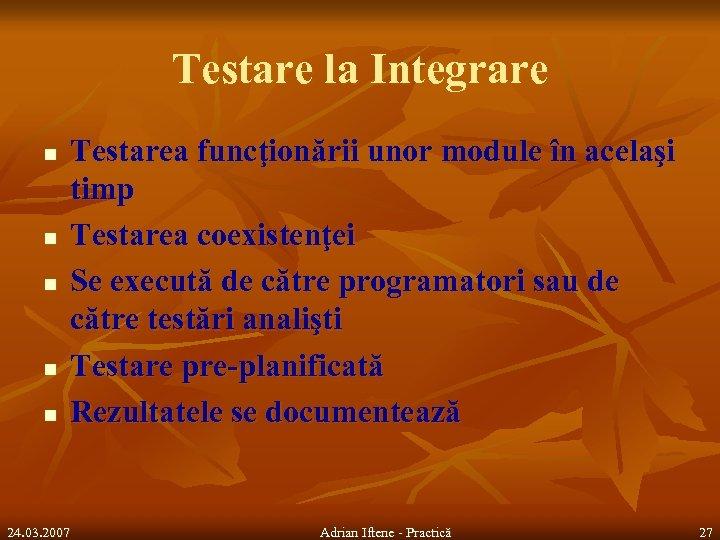 Testare la Integrare n n n Testarea funcţionării unor module în acelaşi timp Testarea