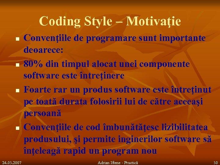 Coding Style – Motivaţie n n 24. 03. 2007 Convenţiile de programare sunt importante