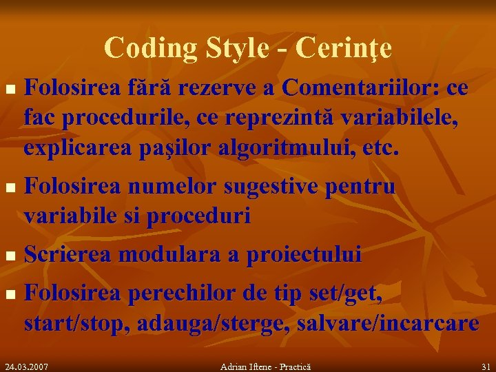 Coding Style - Cerinţe n n Folosirea fără rezerve a Comentariilor: ce fac procedurile,