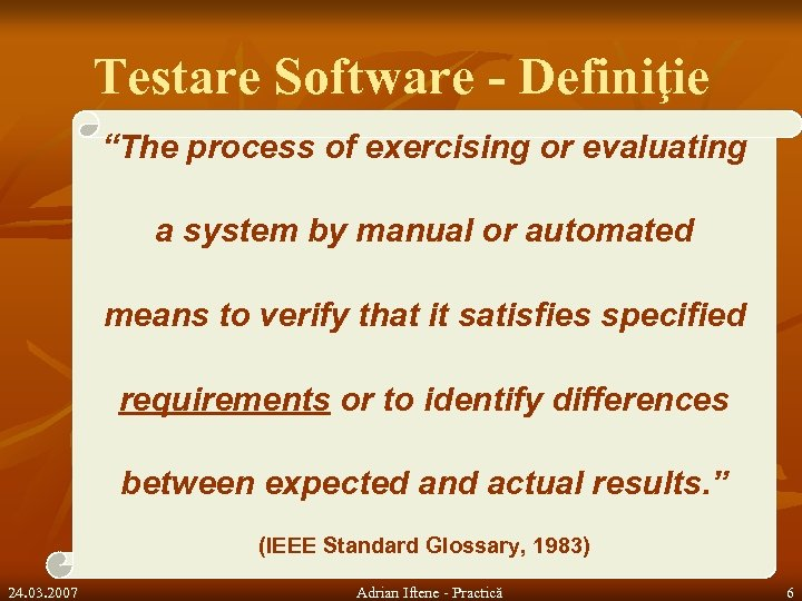 """Testare Software - Definiţie """"The process of exercising or evaluating a system by manual"""