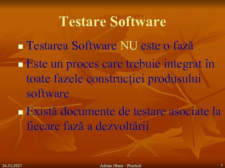 Testare Software Testarea Software NU este o fază n Este un proces care trebuie