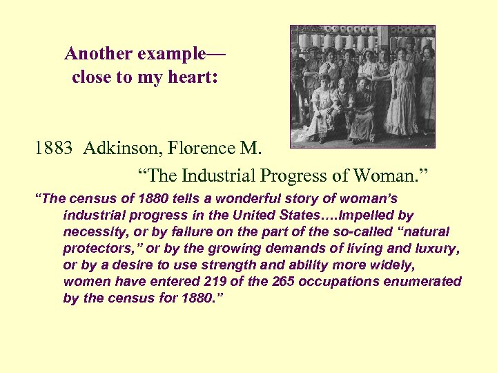 """Another example— close to my heart: 1883 Adkinson, Florence M. """"The Industrial Progress of"""
