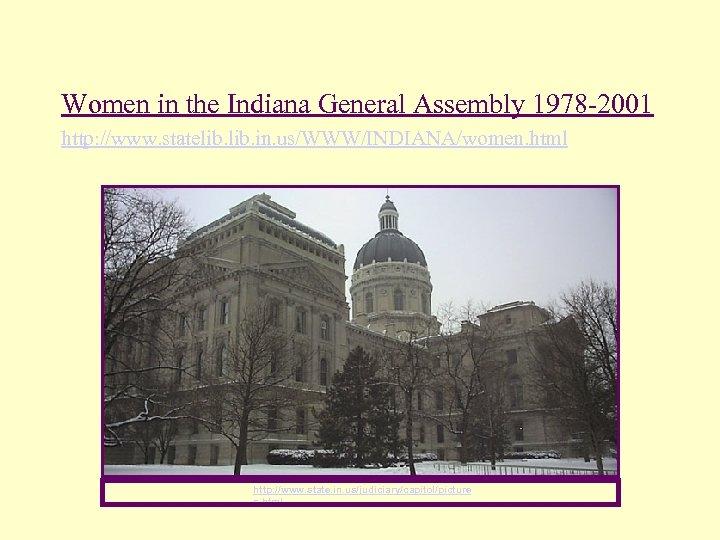 Women in the Indiana General Assembly 1978 -2001 http: //www. statelib. in. us/WWW/INDIANA/women. html