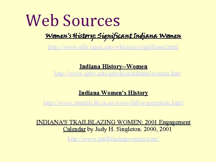 Web Sources Women's History: Significant Indiana Women http: //www. ulib. iupui. edu/whistory/significant. html Indiana