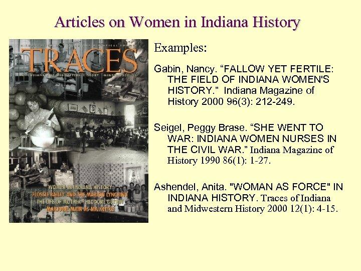 """Articles on Women in Indiana History Examples: Gabin, Nancy. """"FALLOW YET FERTILE: THE FIELD"""