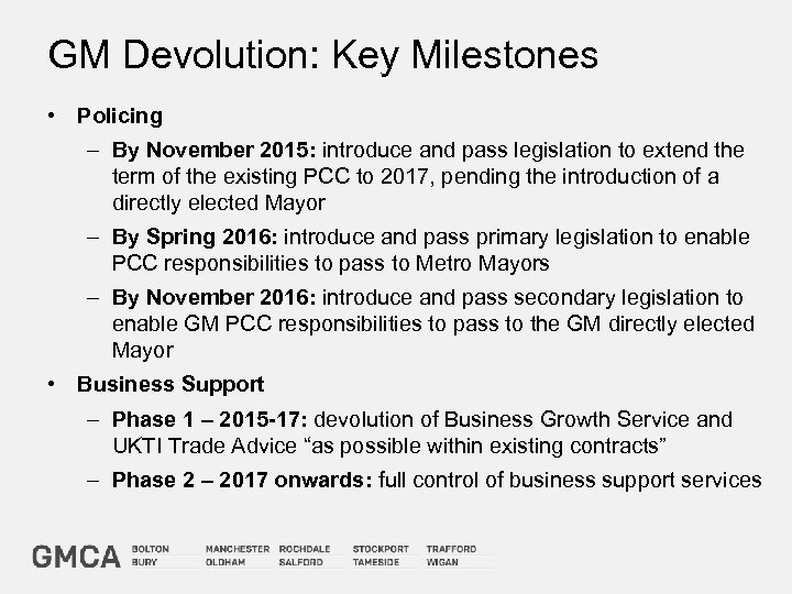 GM Devolution: Key Milestones • Policing – By November 2015: introduce and pass legislation