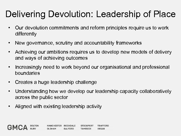 Delivering Devolution: Leadership of Place • Our devolution commitments and reform principles require us
