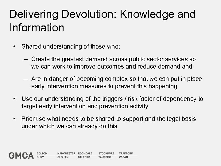 Delivering Devolution: Knowledge and Information • Shared understanding of those who: – Create the