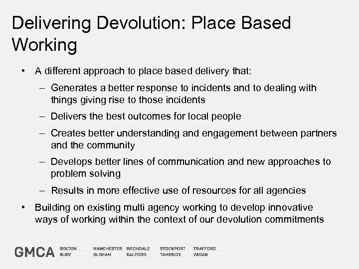 Delivering Devolution: Place Based Working • A different approach to place based delivery that: