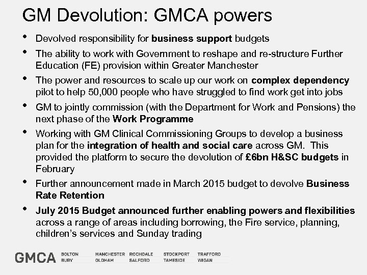 GM Devolution: GMCA powers • • Devolved responsibility for business support budgets • The