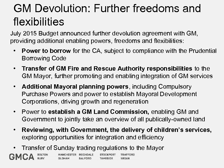 GM Devolution: Further freedoms and flexibilities July 2015 Budget announced further devolution agreement with