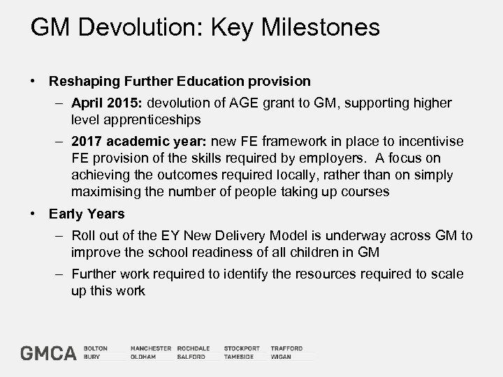 GM Devolution: Key Milestones • Reshaping Further Education provision – April 2015: devolution of