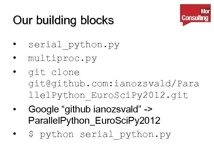 Our building blocks • • • serial_python. py multiproc. py git clone git@github. com: