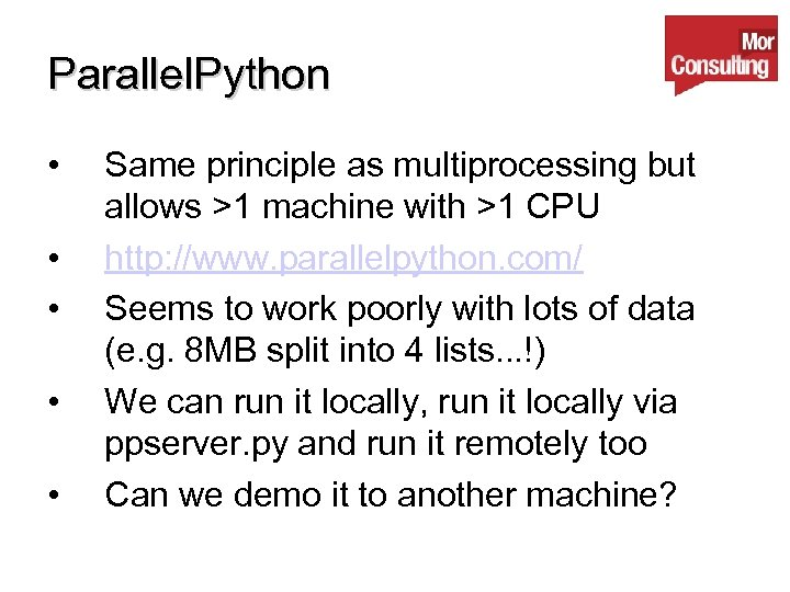 Parallel. Python • • • Same principle as multiprocessing but allows >1 machine with