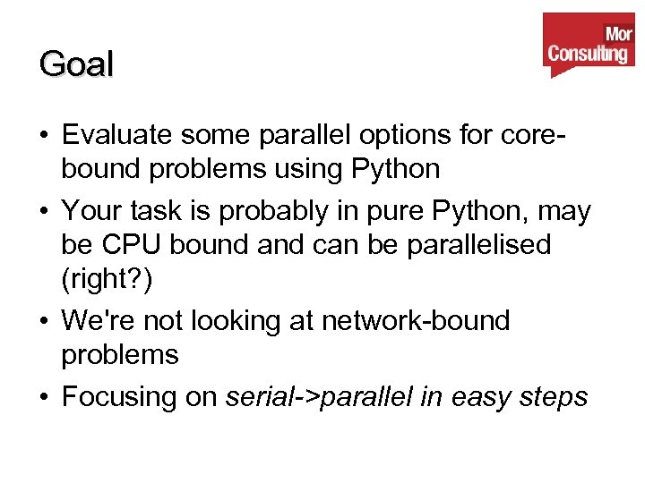 Goal • Evaluate some parallel options for corebound problems using Python • Your task