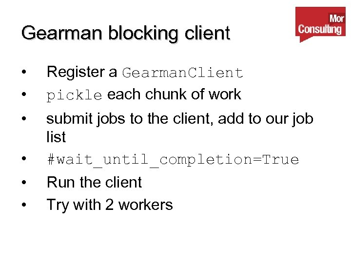 Gearman blocking client • • Register a Gearman. Client pickle each chunk of work
