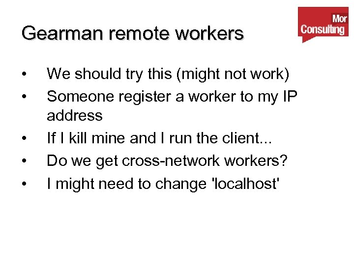 Gearman remote workers • • • We should try this (might not work) Someone