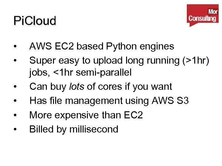Pi. Cloud • • • AWS EC 2 based Python engines Super easy to