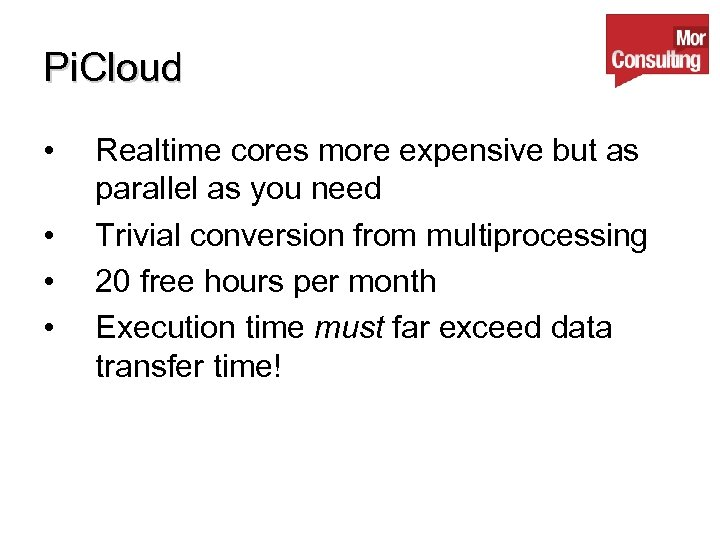 Pi. Cloud • • Realtime cores more expensive but as parallel as you need