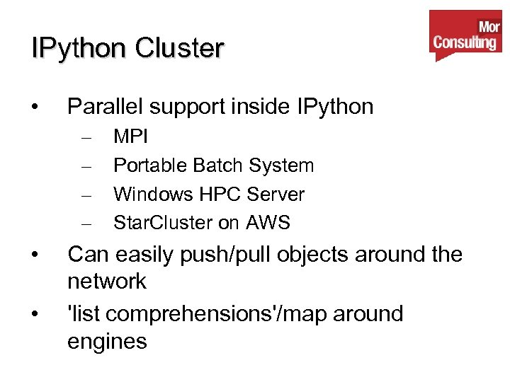 IPython Cluster • Parallel support inside IPython – – • • MPI Portable Batch