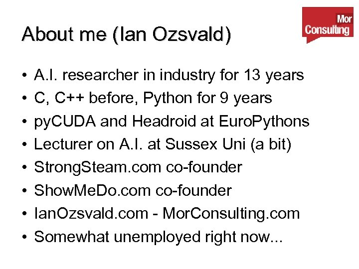 About me (Ian Ozsvald) • • A. I. researcher in industry for 13 years