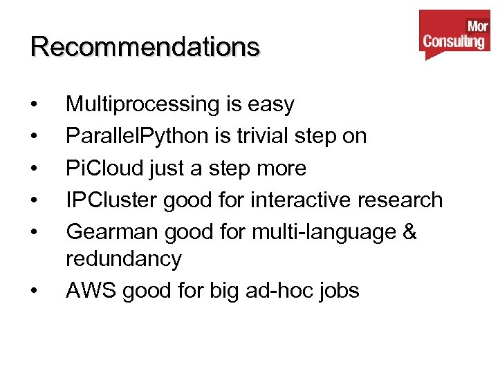 Recommendations • • • Multiprocessing is easy Parallel. Python is trivial step on Pi.