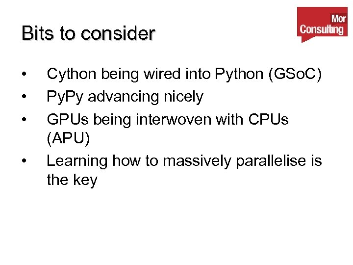 Bits to consider • • Cython being wired into Python (GSo. C) Py. Py