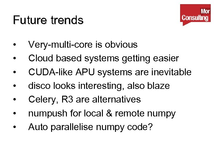 Future trends • • Very-multi-core is obvious Cloud based systems getting easier CUDA-like APU