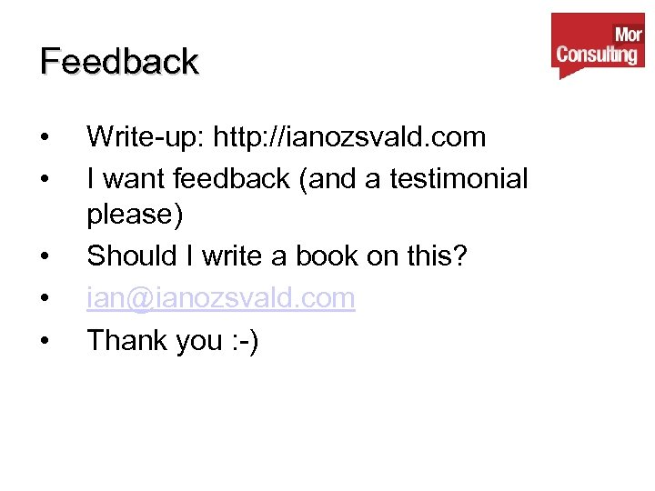 Feedback • • • Write-up: http: //ianozsvald. com I want feedback (and a testimonial