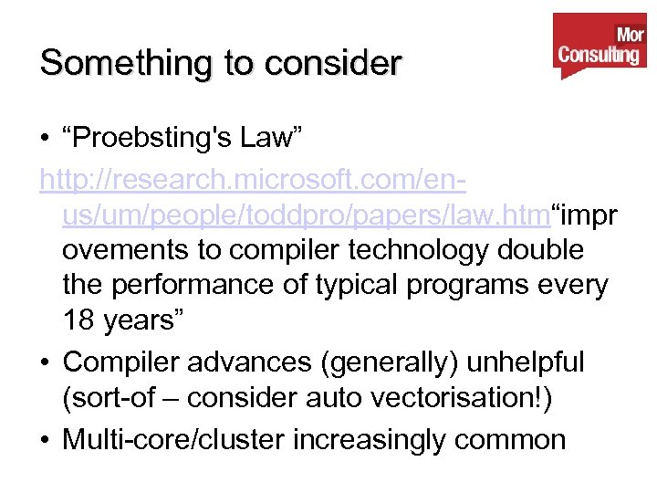 """Something to consider • """"Proebsting's Law"""" http: //research. microsoft. com/enus/um/people/toddpro/papers/law. htm""""impr ovements to compiler"""