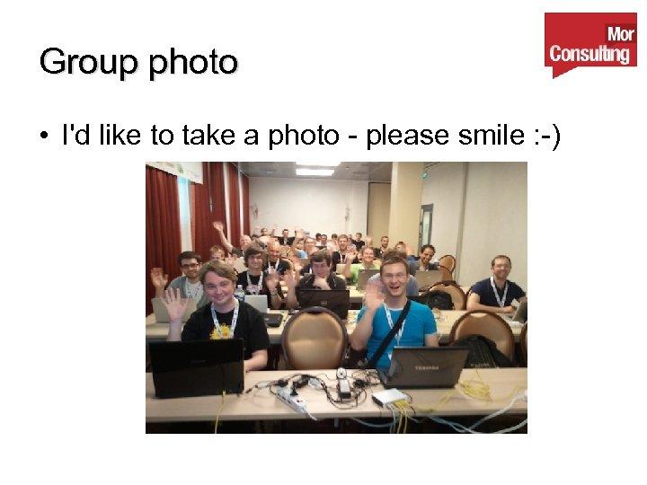Group photo • I'd like to take a photo - please smile : -)