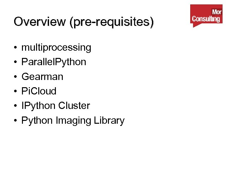 Overview (pre-requisites) • • • multiprocessing Parallel. Python Gearman Pi. Cloud IPython Cluster Python