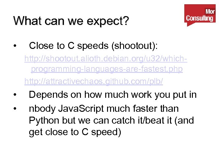 What can we expect? • Close to C speeds (shootout): http: //shootout. alioth. debian.