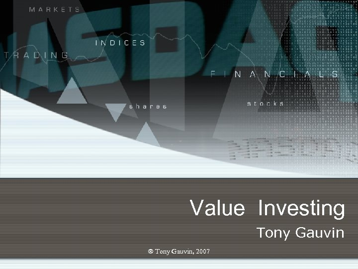 Value Investing Tony Gauvin ® Tony Gauvin, 2007