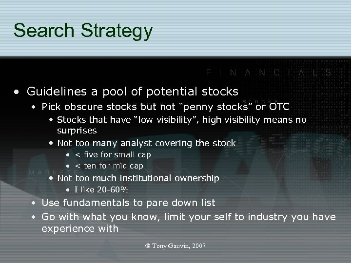 Search Strategy • Guidelines a pool of potential stocks • Pick obscure stocks but