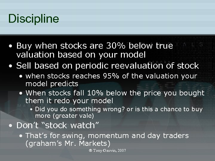 Discipline • Buy when stocks are 30% below true valuation based on your model