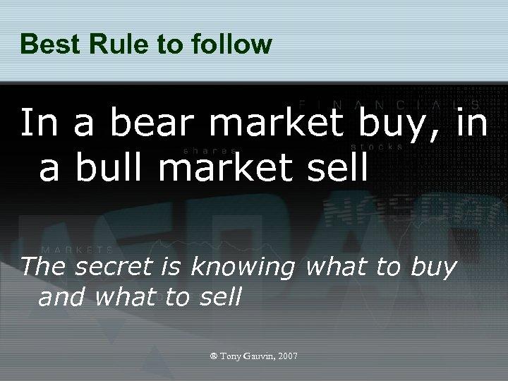 Best Rule to follow In a bear market buy, in a bull market sell