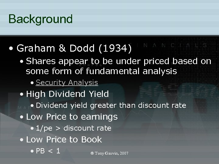 Background • Graham & Dodd (1934) • Shares appear to be under priced based