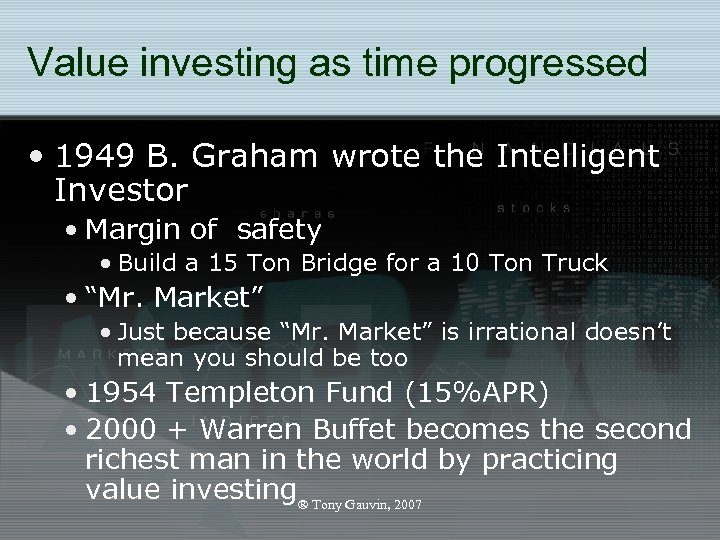 Value investing as time progressed • 1949 B. Graham wrote the Intelligent Investor •
