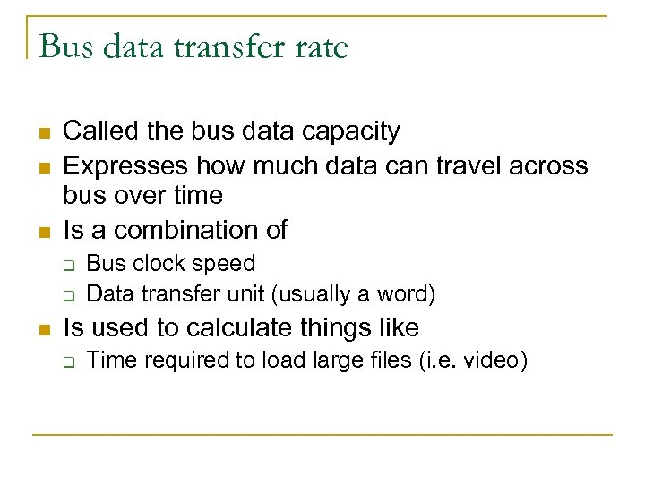 Bus data transfer rate n n n Called the bus data capacity Expresses how