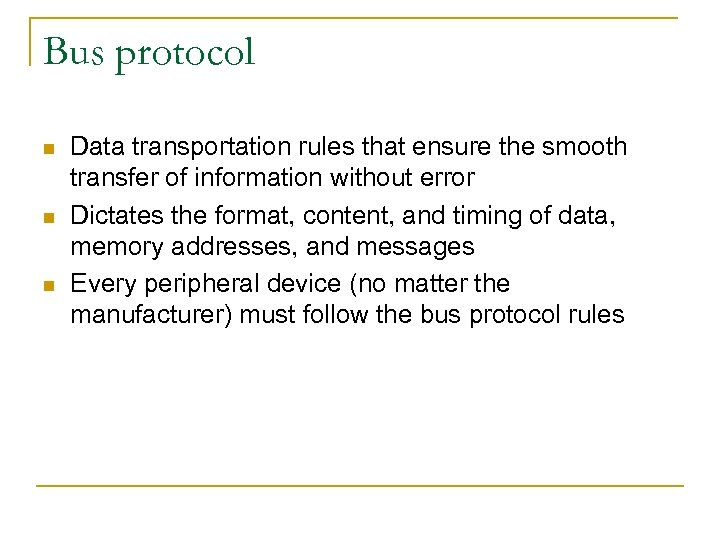 Bus protocol n n n Data transportation rules that ensure the smooth transfer of