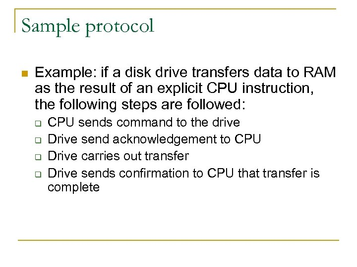 Sample protocol n Example: if a disk drive transfers data to RAM as the