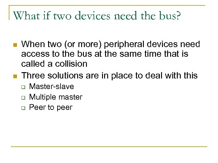 What if two devices need the bus? n n When two (or more) peripheral