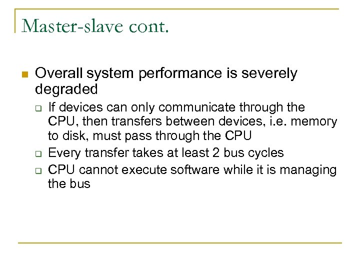 Master-slave cont. n Overall system performance is severely degraded q q q If devices