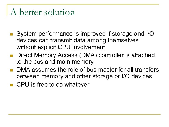 A better solution n n System performance is improved if storage and I/O devices